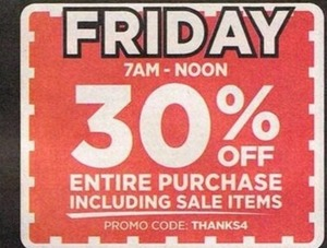Friday 7AM - Noon Entire Purchase Including Sale Items Promo Code: THANKS4